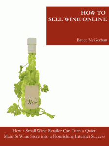 How a Small Wine Retailer can Turn a Quiet Main St Wine Store into a Flourishing Internet Success